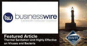 businesswire.com: BWR Innovations Partners with Leading Technology Firms to Develop a Thermal Sanitation Unit Highly Effective on Viruses and Bacteria